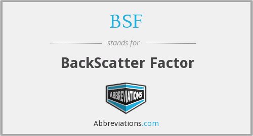 BSF - BackScatter Factor