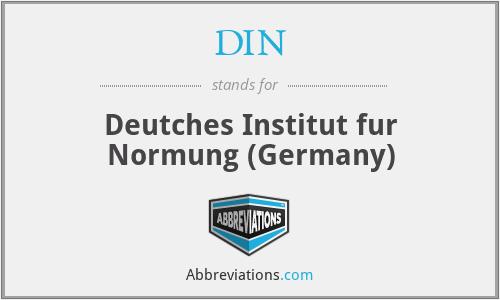 DIN - Deutches Institut fur Normung (Germany)
