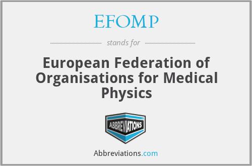 EFOMP - European Federation of Organisations for Medical Physics
