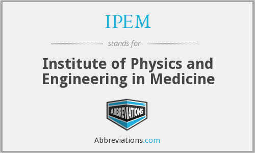 IPEM - Institute of Physics and Engineering in Medicine