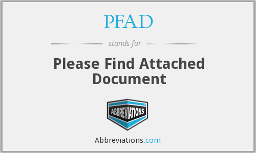 PFAD - Please Find Attached Document