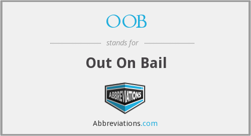 OOB - Out On Bail