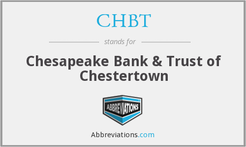 CHBT - Chesapeake Bank & Trust of Chestertown