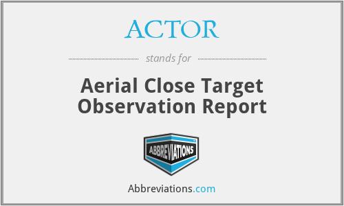 ACTOR - Aerial Close Target Observation Report