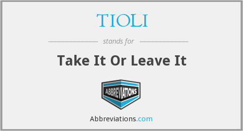 TIOLI - Take It Or Leave It