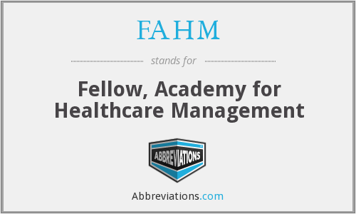 FAHM - Fellow, Academy for Healthcare Management