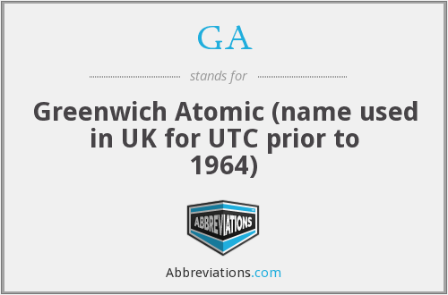 GA - Greenwich Atomic (name used in UK for UTC prior to 1964)
