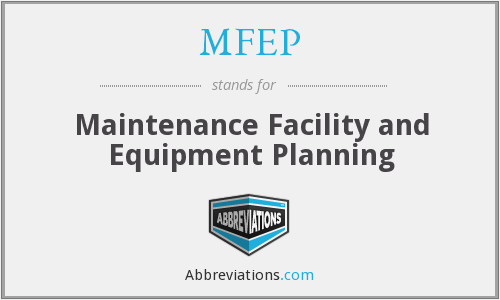 MFEP - Maintenance Facility and Equipment Planning