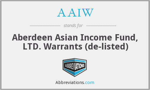 AAIW - Aberdeen Asian Income Fund, LTD. Warrants (de-listed)