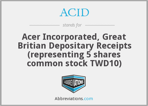 ACID - Acer Incorporated, Great Britian Depositary Receipts (representing 5 shares common stock TWD10)