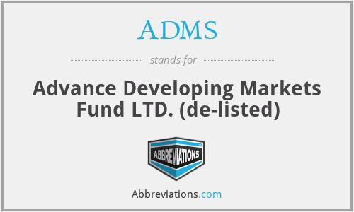 ADMS - Advance Developing Markets Fund LTD.  (de-listed)
