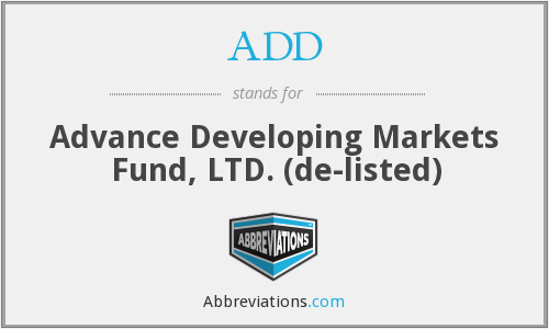 ADD - Advance Developing Markets Fund, LTD.  (de-listed)