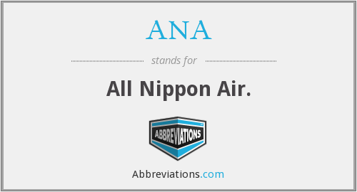 ANA - All Nippon Air.