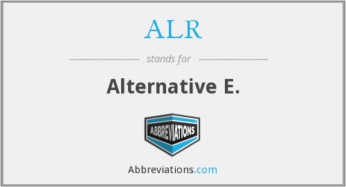 ALR - Alternative E.
