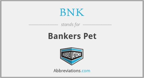 BNK - Bankers Pet