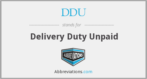 DDU - Delivery Duty Unpaid