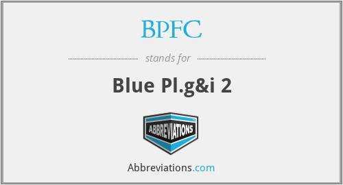 BPFC - Blue Pl.g&i 2