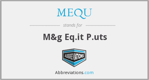 What does MEQU stand for?