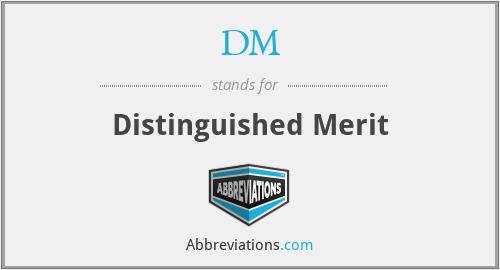 DM - Distinguished Merit