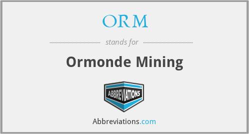 ORM - Ormonde Mining