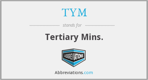TYM - Tertiary Mins.