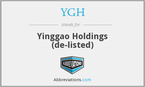 YGH - Yinggao Holdings  (de-listed)
