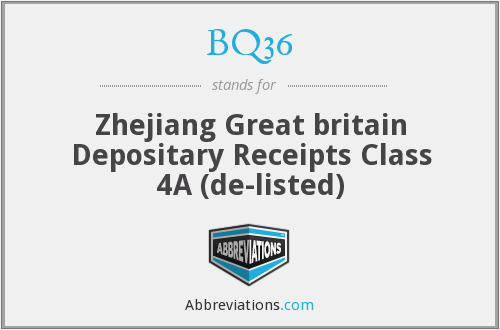 BQ36 - Zhejiang Great britain Depositary Receipts Class 4A (de-listed)