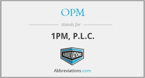 OPM - 1PM, P.L.C.