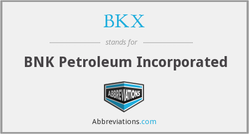 BKX - BNK Petroleum Incorporated