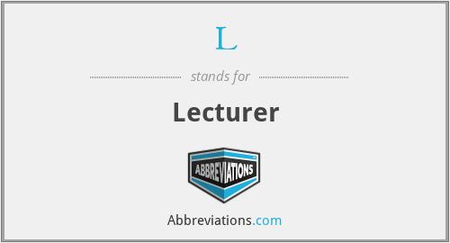 L - Lecturer