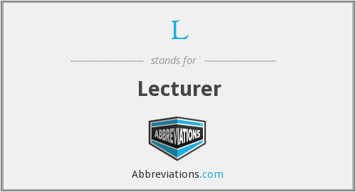 What does Lecturer stand for?