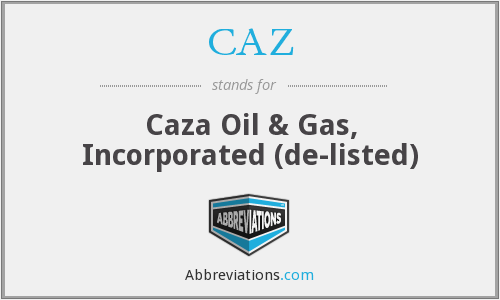 CAZ - Caza Oil & Gas, Incorporated  (de-listed)