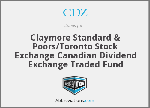 CDZ - Claymore Standard & Poors/Toronto Stock Exchange Canadian Dividend Exchange Traded Fund