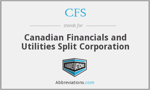 CFS - Canadian Financials and Utilities Split Corporation