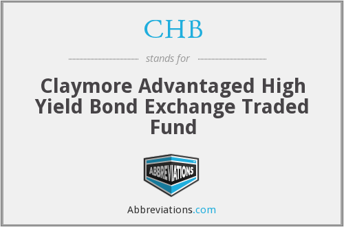 CHB - Claymore Advantaged High Yield Bond Exchange Traded Fund