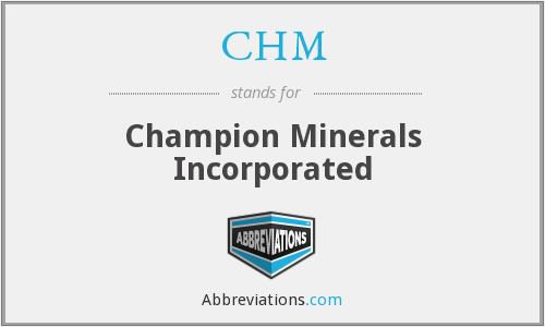 CHM - Champion Minerals Incorporated