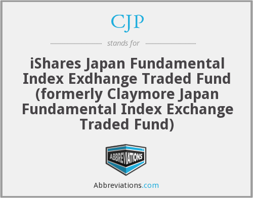 CJP - iShares Japan Fundamental Index Exdhange Traded Fund  (formerly Claymore Japan Fundamental Index Exchange Traded Fund)