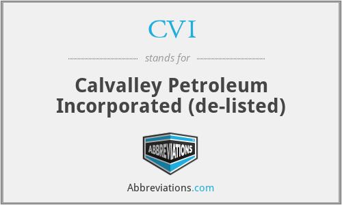 CVI - Calvalley Petroleum Incorporated (de-listed)