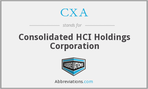 CXA - Consolidated HCI Holdings Corporation