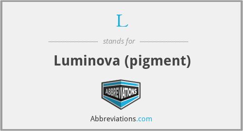 L - Luminova (pigment)