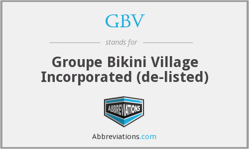 GBV - Groupe Bikini Village Incorporated  (de-listed)