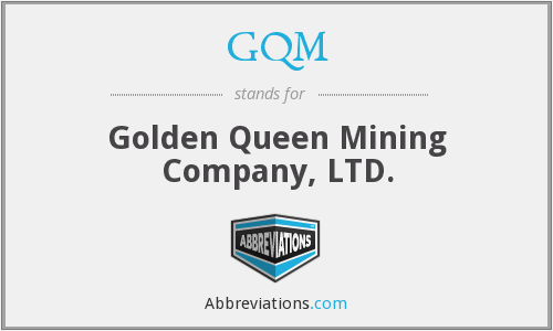 GQM - Golden Queen Mining Company, LTD.