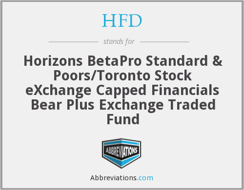 HFD - Horizons BetaPro Standard & Poors/Toronto Stock eXchange Capped Financials Bear Plus Exchange Traded Fund
