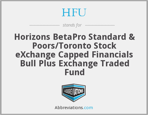 HFU - Horizons BetaPro Standard & Poors/Toronto Stock eXchange Capped Financials Bull Plus Exchange Traded Fund