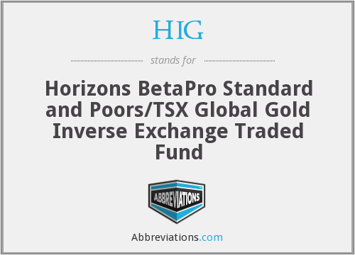 HIG - Horizons BetaPro Standard and Poors/TSX Global Gold Inverse Exchange Traded Fund