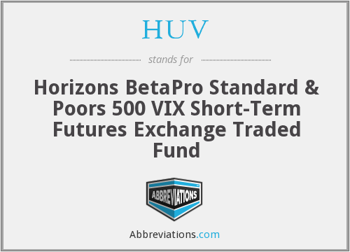 HUV - Horizons BetaPro Standard & Poors 500 VIX Short-Term Futures Exchange Traded Fund