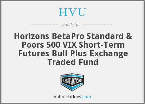 HVU - Horizons BetaPro Standard & Poors 500 VIX Short-Term Futures Bull Plus Exchange Traded Fund