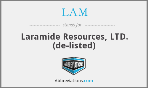 LAM - Laramide Resources, LTD.  (de-listed)