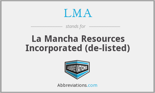 LMA - La Mancha Resources Incorporated (de-listed)