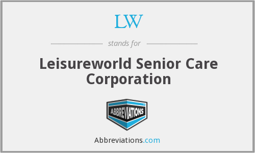 LW - Leisureworld Senior Care Corporation